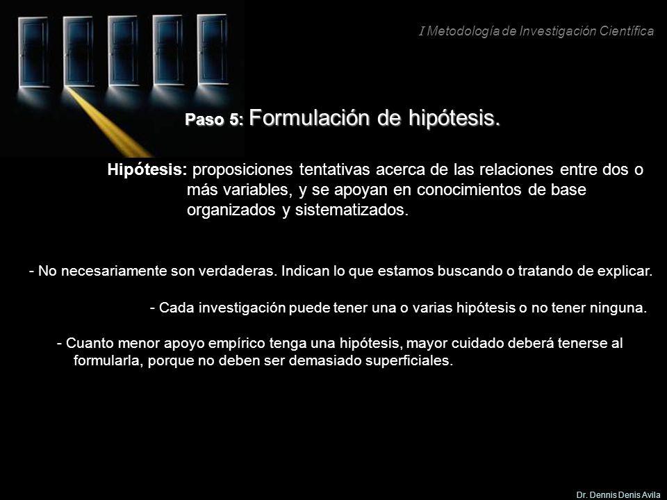 I Metodología de Investigación Científica Dr. Dennis Denis Avila Paso 5: Formulación de hipótesis. Hipótesis: proposiciones tentativas acerca de las r