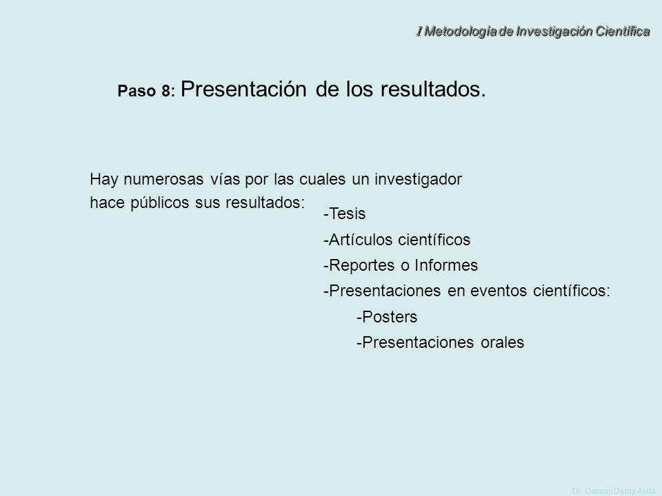 I Metodología de Investigación Científica Dr. Dennis Denis Avila Paso 8: Presentación de los resultados. -Tesis -Artículos científicos -Reportes o Inf