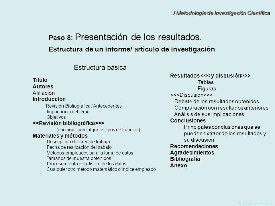 I Metodología de Investigación Científica Dr. Dennis Denis Avila Estructura de un informe/ artículo de investigación Paso 8: Presentación de los resul