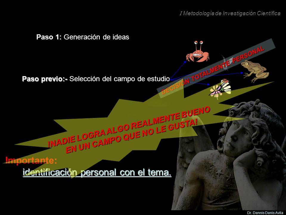 I Metodología de Investigación Científica Dr. Dennis Denis Avila Paso 1: Generación de ideas Paso previo:- Paso previo:- Selección del campo de estudi