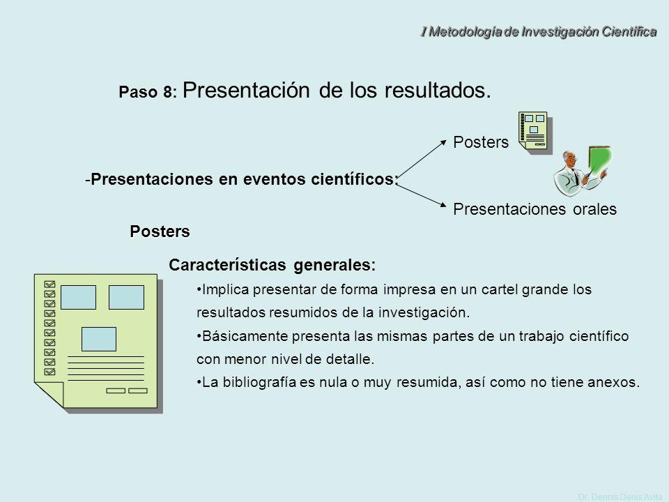 I Metodología de Investigación Científica Dr. Dennis Denis Avila Paso 8: Presentación de los resultados. -Presentaciones en eventos científicos: Prese
