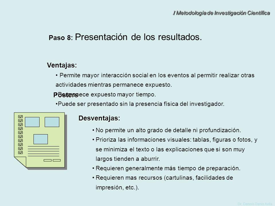 I Metodología de Investigación Científica Dr. Dennis Denis Avila Paso 8: Presentación de los resultados. Ventajas: Permite mayor interacción social en