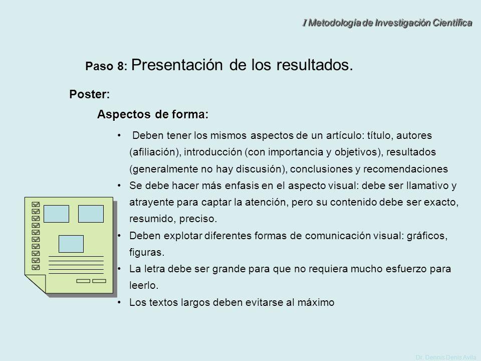 I Metodología de Investigación Científica Dr. Dennis Denis Avila Paso 8: Presentación de los resultados. Poster: Aspectos de forma: Deben tener los mi
