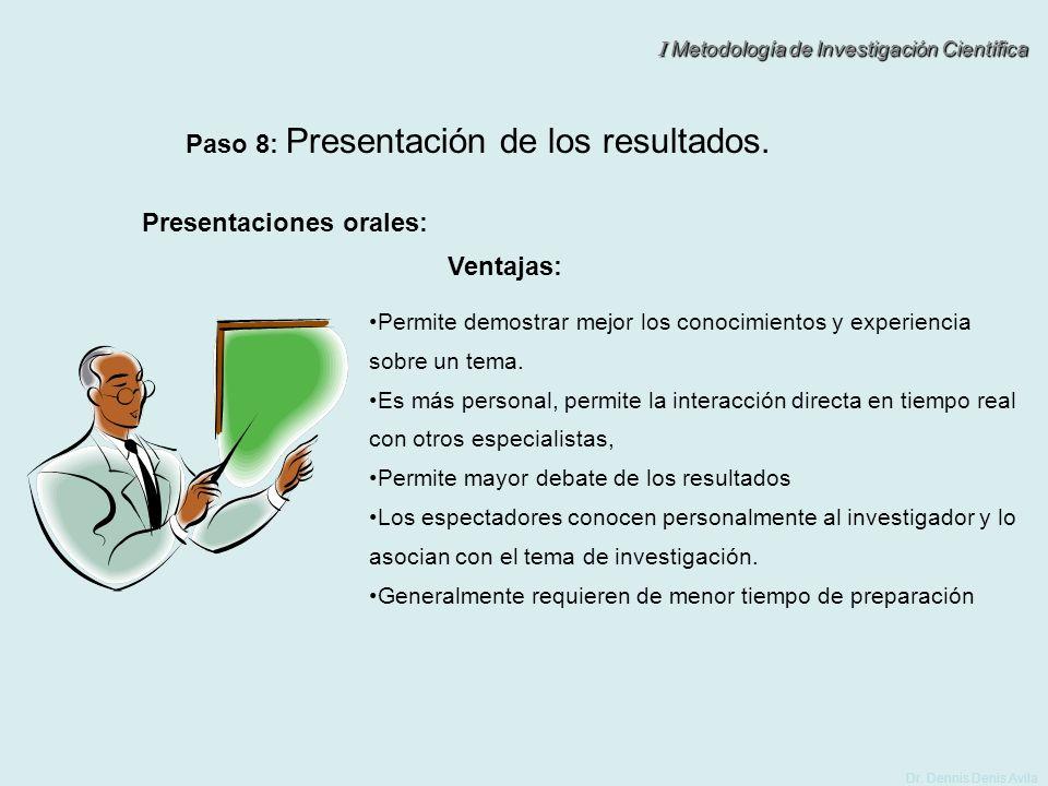 I Metodología de Investigación Científica Dr. Dennis Denis Avila Paso 8: Presentación de los resultados. Presentaciones orales: Ventajas: Permite demo