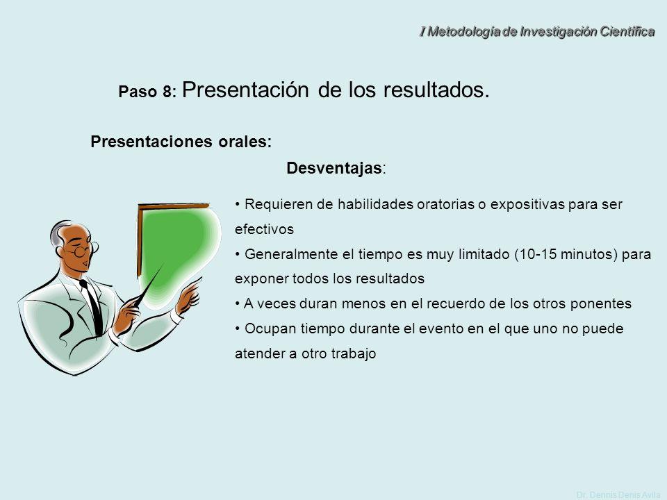 I Metodología de Investigación Científica Dr. Dennis Denis Avila Paso 8: Presentación de los resultados. Presentaciones orales: Requieren de habilidad