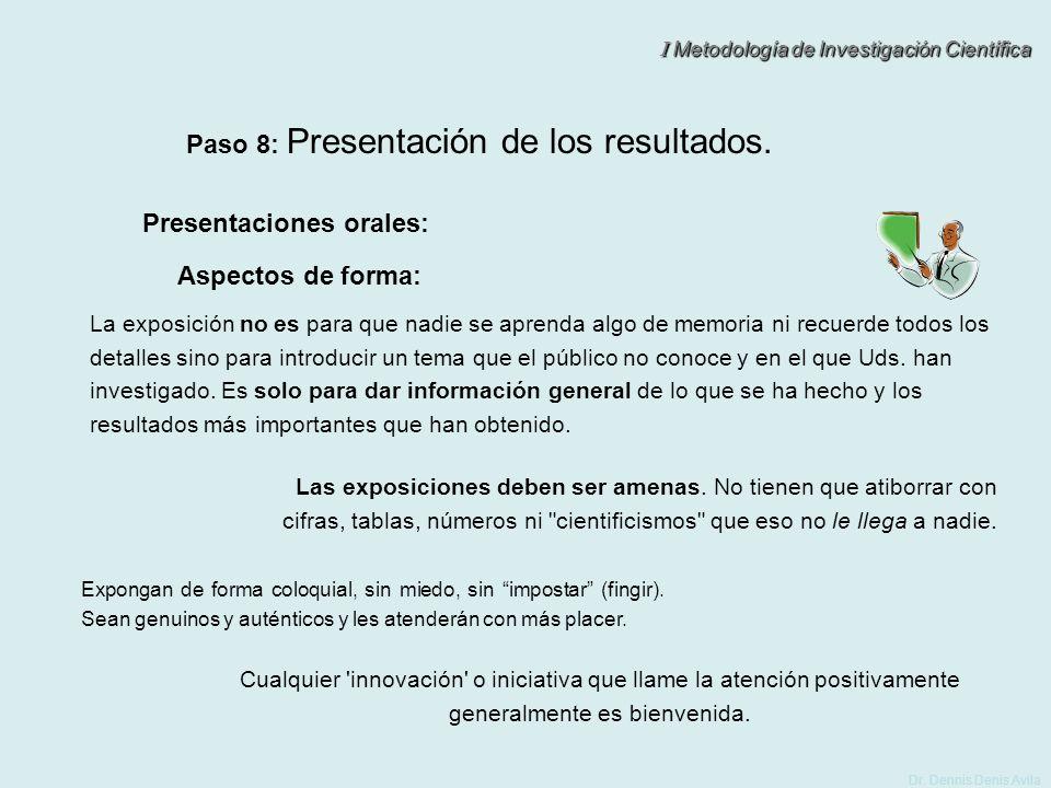 I Metodología de Investigación Científica Dr. Dennis Denis Avila Paso 8: Presentación de los resultados. Presentaciones orales: Aspectos de forma: La