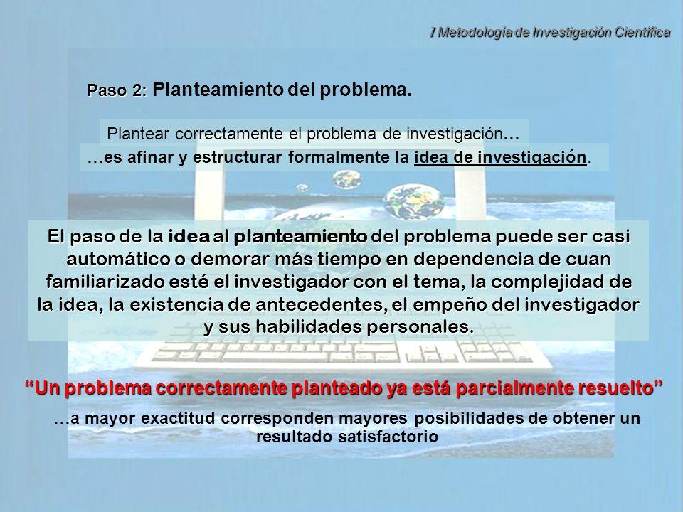 I Metodología de Investigación Científica Dr. Dennis Denis Avila Paso 2: Paso 2: Planteamiento del problema. El paso de la idea al planteamiento del p