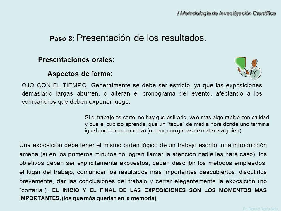 I Metodología de Investigación Científica Dr. Dennis Denis Avila Paso 8: Presentación de los resultados. Presentaciones orales: Una exposición debe te