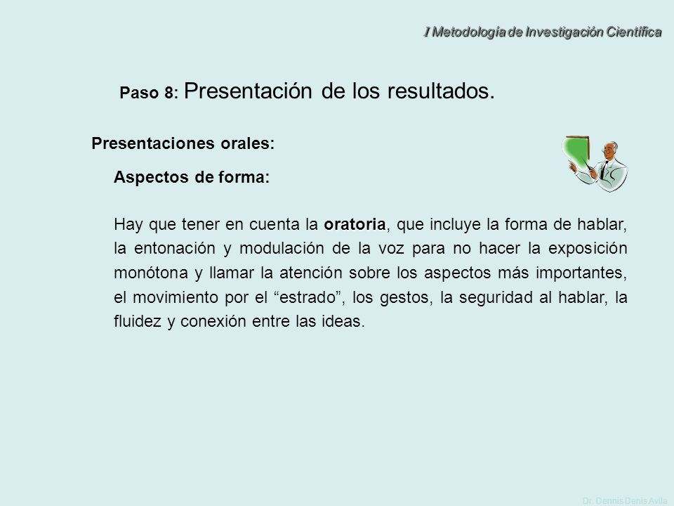 I Metodología de Investigación Científica Dr. Dennis Denis Avila Paso 8: Presentación de los resultados. Presentaciones orales: oratoria Hay que tener