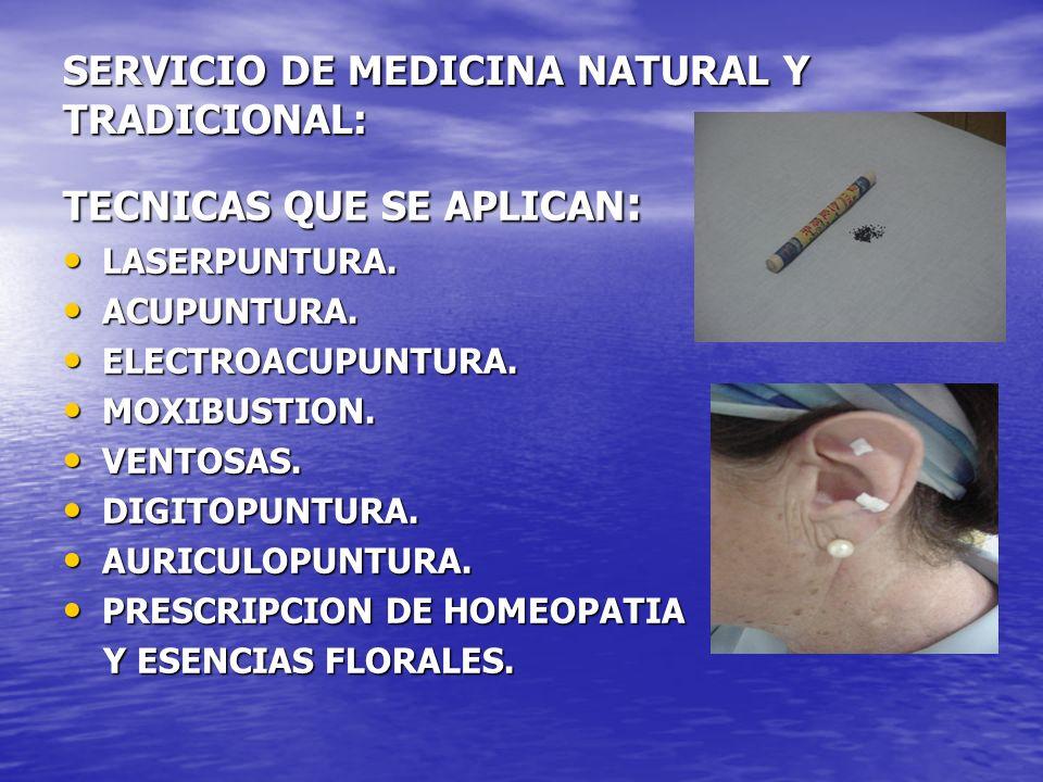 SERVICIO DE MEDICINA NATURAL Y TRADICIONAL: TECNICAS QUE SE APLICAN : LASERPUNTURA. LASERPUNTURA. ACUPUNTURA. ACUPUNTURA. ELECTROACUPUNTURA. ELECTROAC
