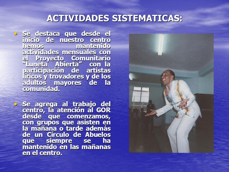 ACTIVIDADES SISTEMATICAS: Se destaca que desde el inicio de nuestro centro hemos mantenido actividades mensuales con el Proyecto Comunitario Luneta Ab