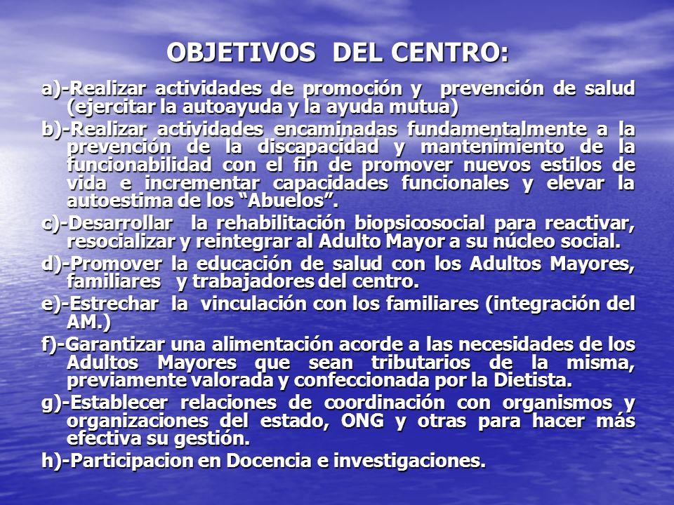 OBJETIVOS DEL CENTRO: a)-Realizar actividades de promoción y prevención de salud (ejercitar la autoayuda y la ayuda mutua) b)-Realizar actividades enc