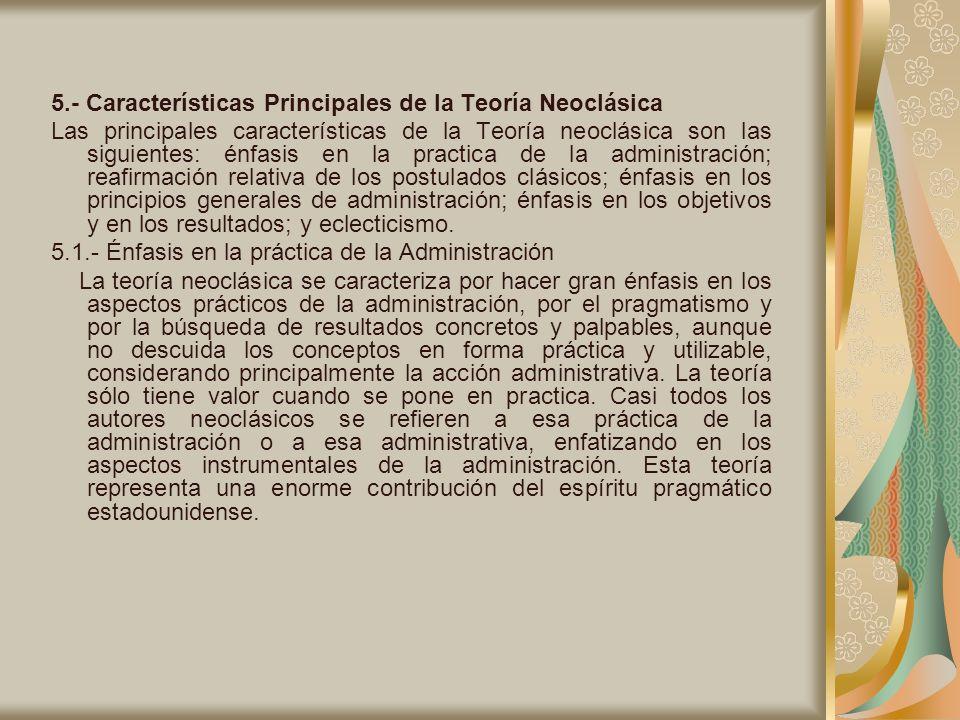 5.- Características Principales de la Teoría Neoclásica Las principales características de la Teoría neoclásica son las siguientes: énfasis en la prac
