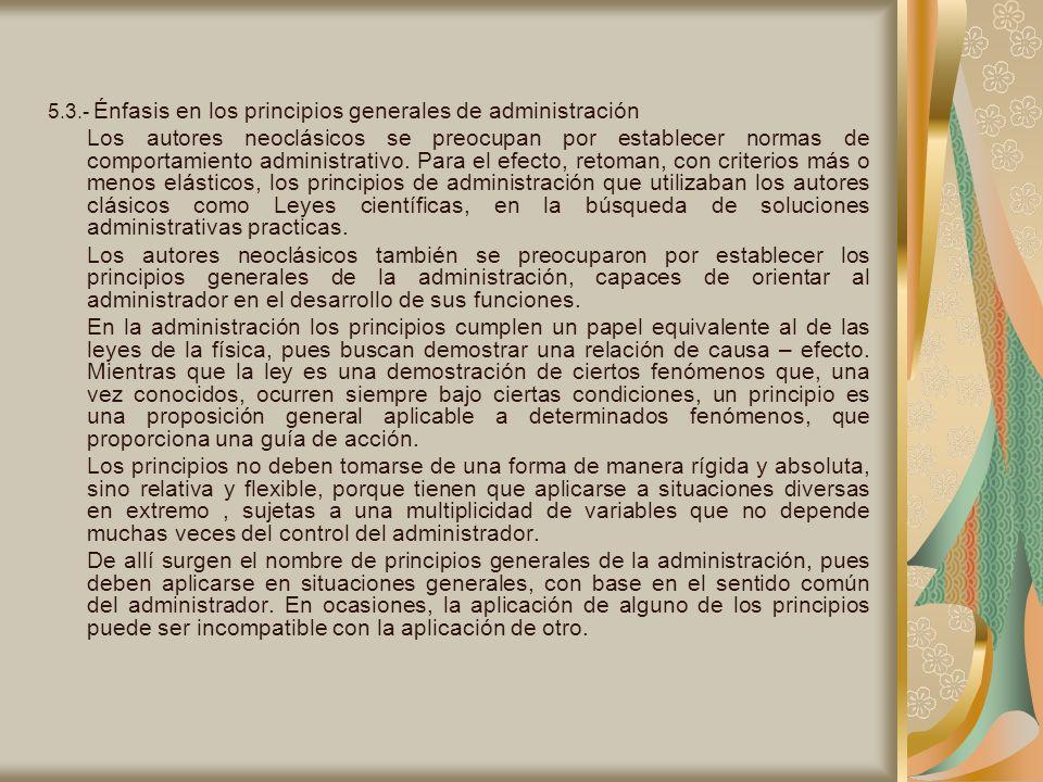 5.3.- Énfasis en los principios generales de administración Los autores neoclásicos se preocupan por establecer normas de comportamiento administrativ