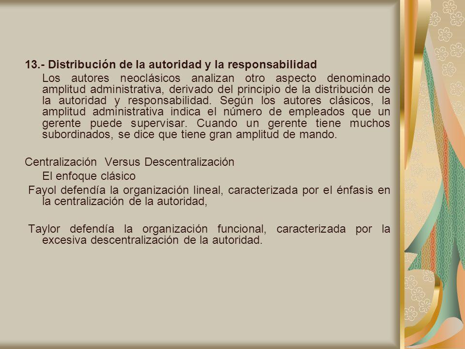 13.- Distribución de la autoridad y la responsabilidad Los autores neoclásicos analizan otro aspecto denominado amplitud administrativa, derivado del