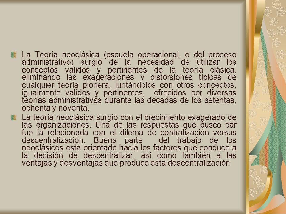 La Teoría neoclásica (escuela operacional, o del proceso administrativo) surgió de la necesidad de utilizar los conceptos validos y pertinentes de la