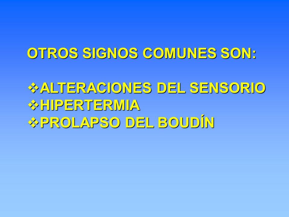OTROS SIGNOS COMUNES SON: ALTERACIONES DEL SENSORIO ALTERACIONES DEL SENSORIO HIPERTERMIA HIPERTERMIA PROLAPSO DEL BOUDÍN PROLAPSO DEL BOUDÍN