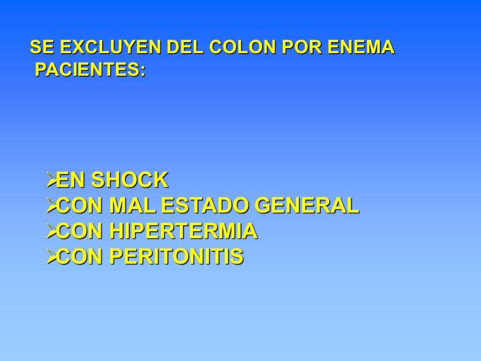 EN SHOCK EN SHOCK CON MAL ESTADO GENERAL CON MAL ESTADO GENERAL CON HIPERTERMIA CON HIPERTERMIA CON PERITONITIS CON PERITONITIS SE EXCLUYEN DEL COLON