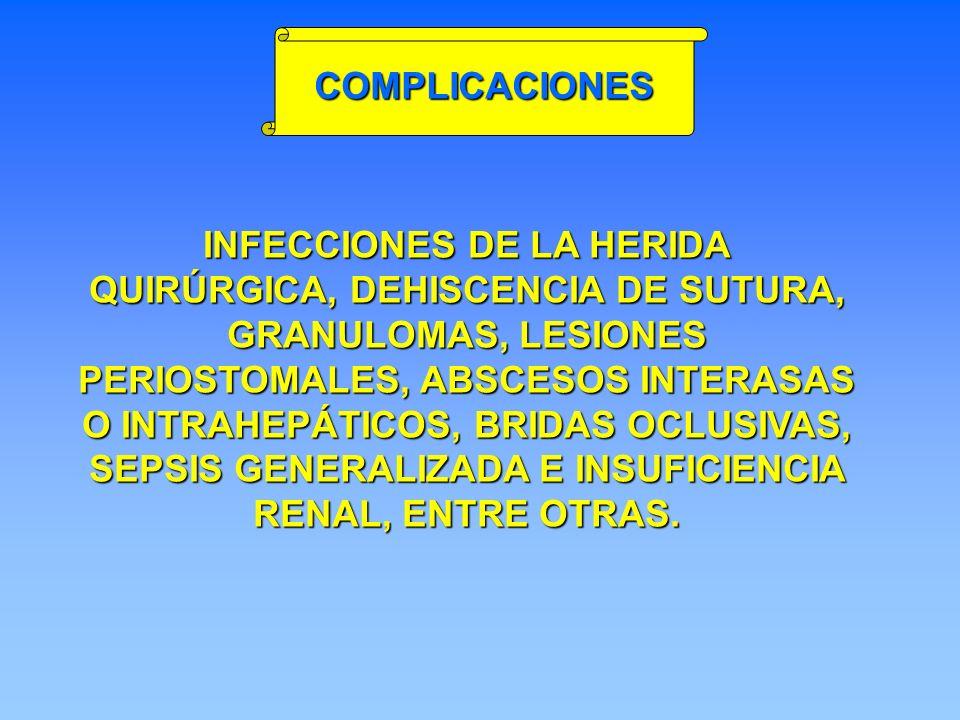 INFECCIONES DE LA HERIDA QUIRÚRGICA, DEHISCENCIA DE SUTURA, GRANULOMAS, LESIONES PERIOSTOMALES, ABSCESOS INTERASAS O INTRAHEPÁTICOS, BRIDAS OCLUSIVAS,