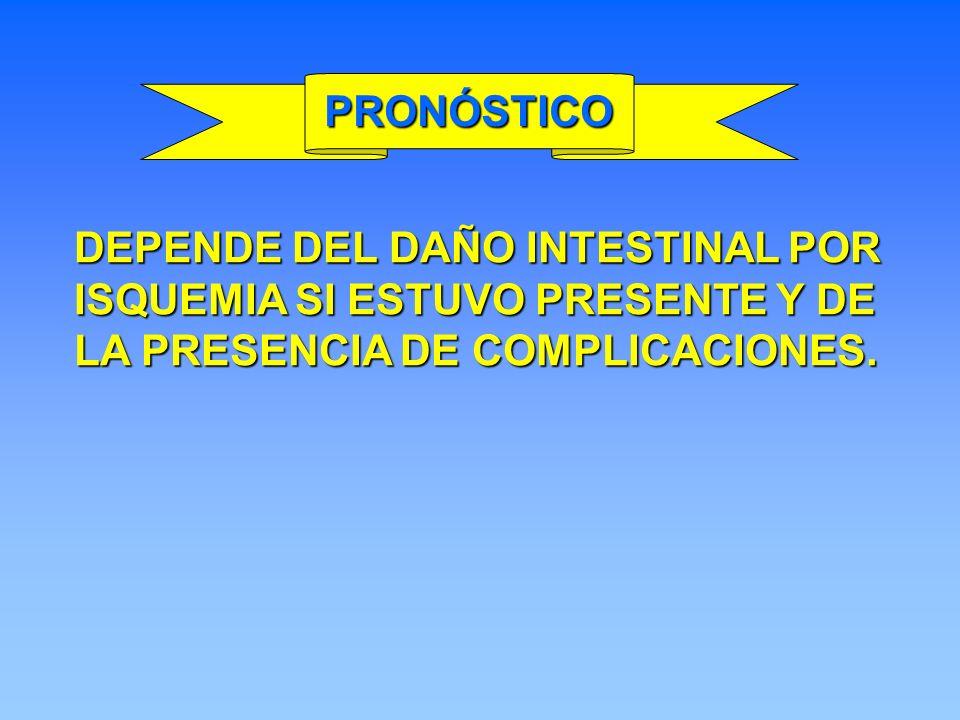 DEPENDE DEL DAÑO INTESTINAL POR ISQUEMIA SI ESTUVO PRESENTE Y DE LA PRESENCIA DE COMPLICACIONES. PRONÓSTICO