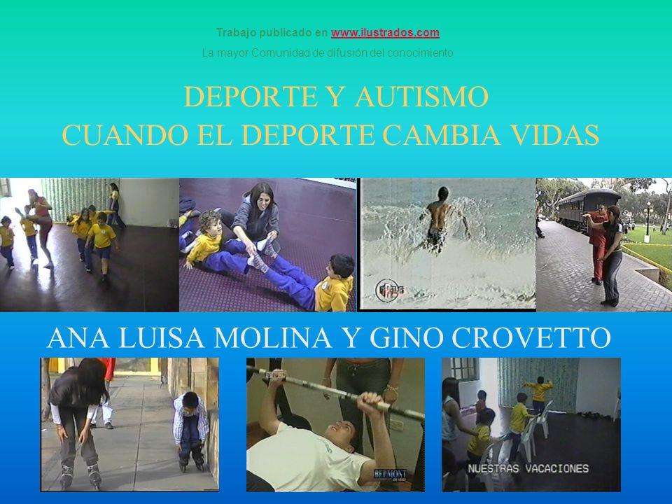 DEPORTE Y AUTISMO CUANDO EL DEPORTE CAMBIA VIDAS ANA LUISA MOLINA Y GINO CROVETTO Trabajo publicado en www.ilustrados.comwww.ilustrados.com La mayor C