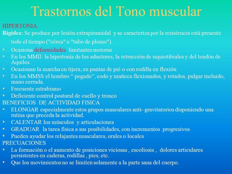 Trastornos del Tono muscular HIPERTONIA Rigidez: Se produce por lesión extrapiramidal y se caracteriza por la resistencia está presente todo el tiempo