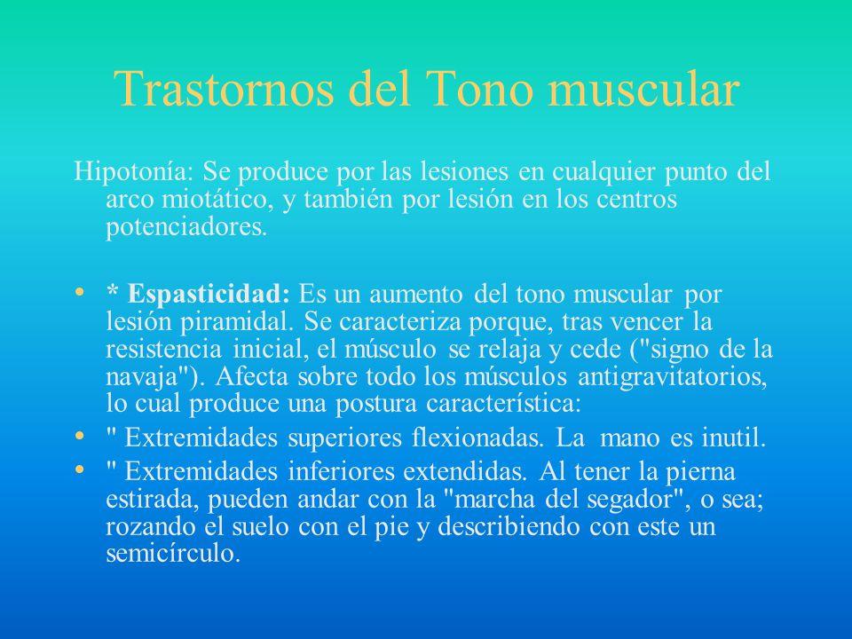 Trastornos del Tono muscular Hipotonía: Se produce por las lesiones en cualquier punto del arco miotático, y también por lesión en los centros potenci