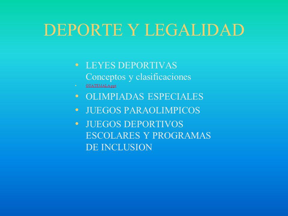 DEPORTE Y LEGALIDAD LEYES DEPORTIVAS Conceptos y clasificaciones GUATEMALA.ppt OLIMPIADAS ESPECIALES JUEGOS PARAOLIMPICOS JUEGOS DEPORTIVOS ESCOLARES