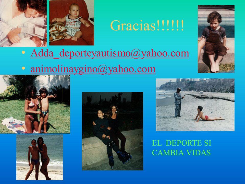 Gracias!!!!!! Adda_deporteyautismo@yahoo.com animolinaygino@yahoo.com EL DEPORTE SI CAMBIA VIDAS