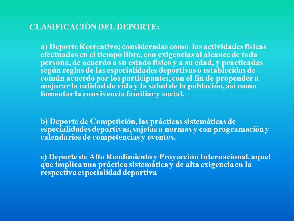 CLASIFICACIÒN DEL DEPORTE: a) Deporte Recreativo; consideradas como las actividades físicas efectuadas en el tiempo libre, con exigencias al alcance d