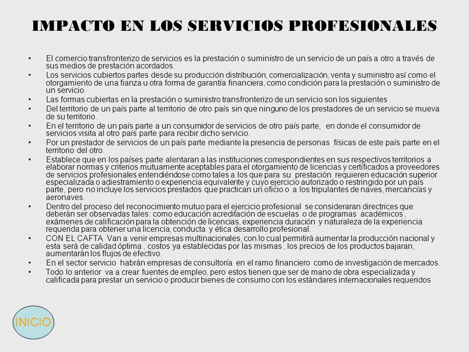 IMPACTO EN LOS SERVICIOS PROFESIONALES El comercio transfronterizo de servicios es la prestación o suministro de un servicio de un país a otro a travé