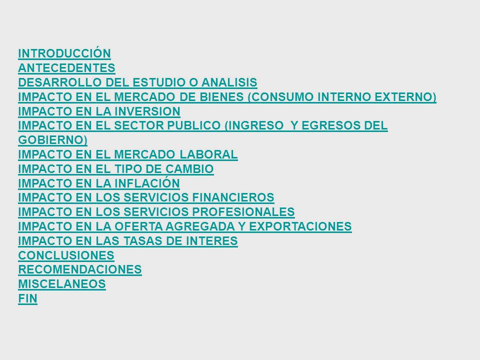 INTRODUCCIÓN ANTECEDENTES DESARROLLO DEL ESTUDIO O ANALISIS IMPACTO EN EL MERCADO DE BIENES (CONSUMO INTERNO EXTERNO) IMPACTO EN LA INVERSION IMPACTO