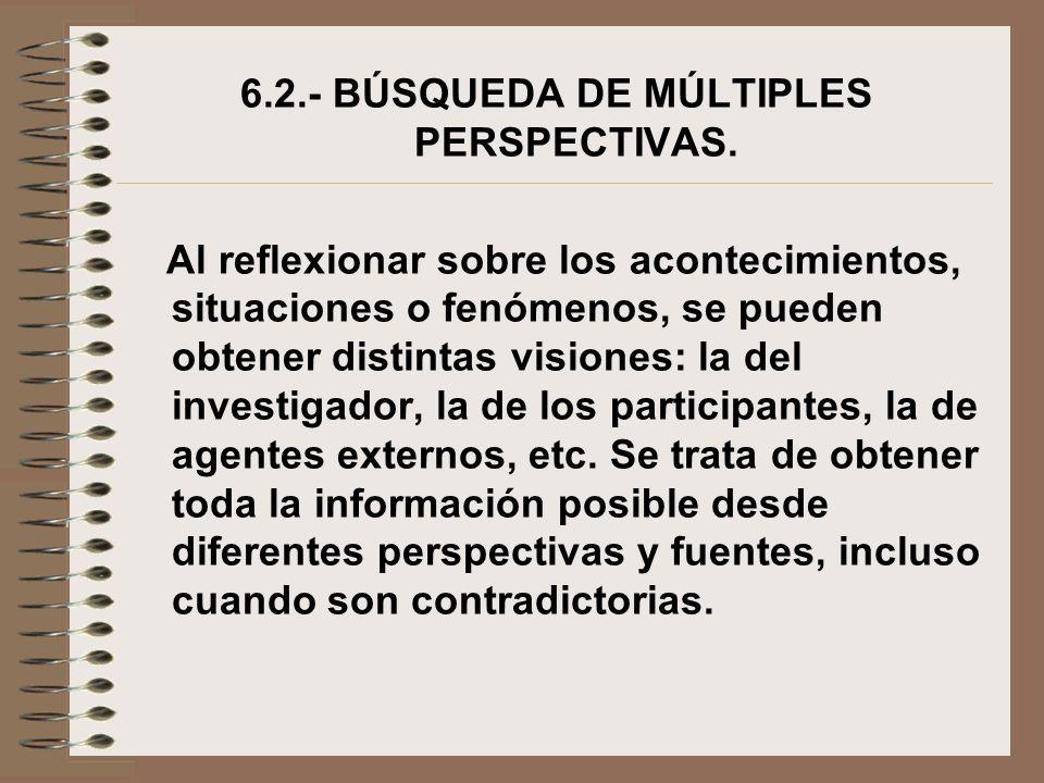 6.2.- BÚSQUEDA DE MÚLTIPLES PERSPECTIVAS. Al reflexionar sobre los acontecimientos, situaciones o fenómenos, se pueden obtener distintas visiones: la