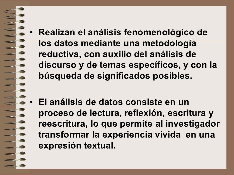 Realizan el análisis fenomenológico de los datos mediante una metodología reductiva, con auxilio del análisis de discurso y de temas específicos, y co