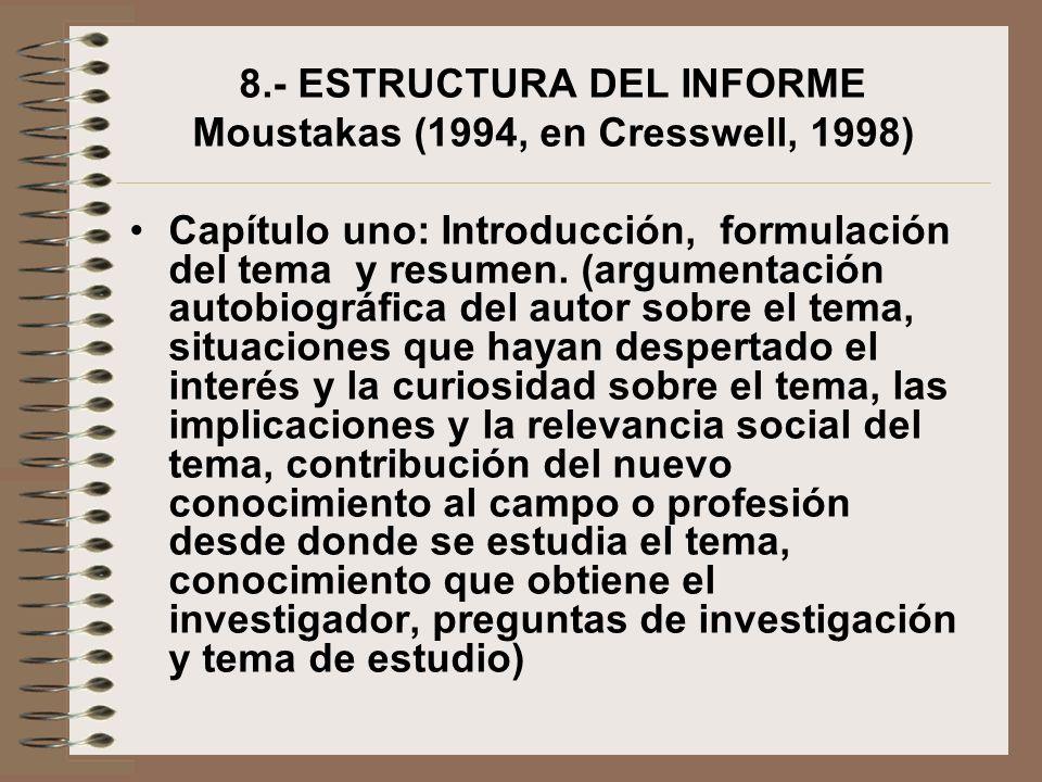 8.- ESTRUCTURA DEL INFORME Moustakas (1994, en Cresswell, 1998) Capítulo uno: Introducción, formulación del tema y resumen. (argumentación autobiográf