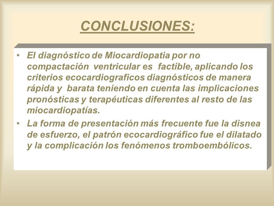 CONCLUSIONES: El diagnóstico de Miocardiopatia por no compactación ventricular es factible, aplicando los criterios ecocardiograficos diagnósticos de