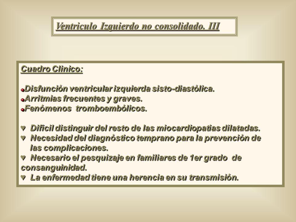 Ventriculo Izquierdo no consolidado. III Cuadro Clinico: Disfunción ventricular izquierda sisto-diastólica. Arritmias frecuentes y graves. Fenómenos t