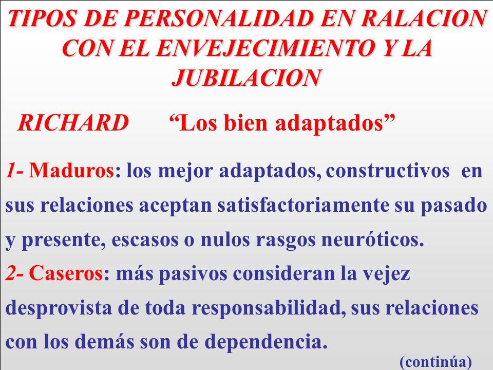 TIPOS DE PERSONALIDAD EN RALACION CON EL ENVEJECIMIENTO Y LA JUBILACION RICHARD Los bien adaptados 1- Maduros: los mejor adaptados, constructivos en s