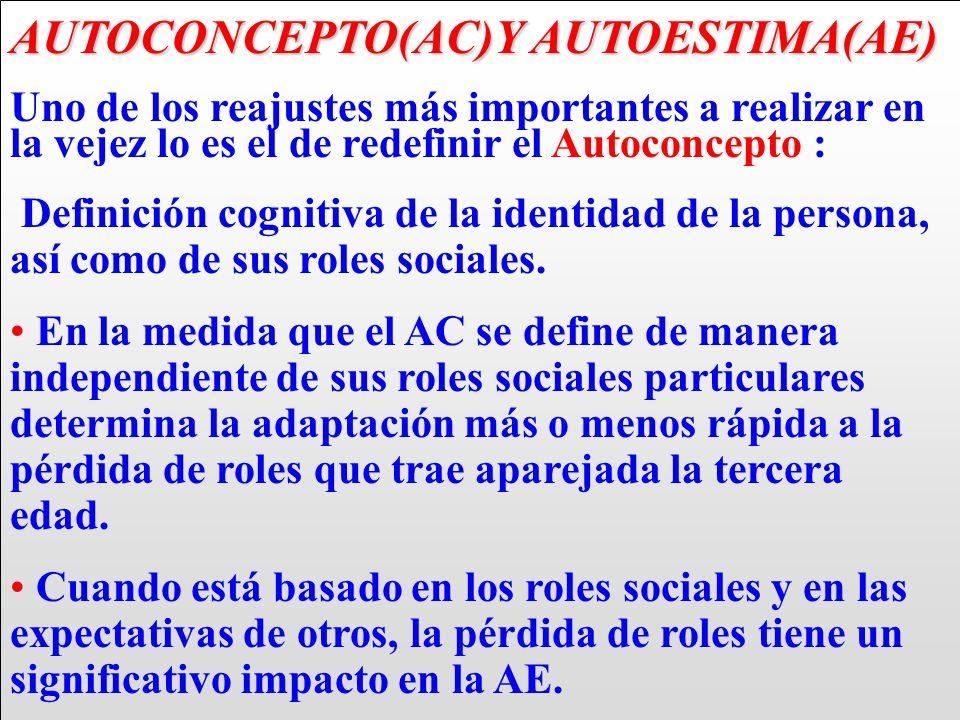 AUTOCONCEPTO(AC)Y AUTOESTIMA(AE) Uno de los reajustes más importantes a realizar en la vejez lo es el de redefinir el Autoconcepto : Definición cognit