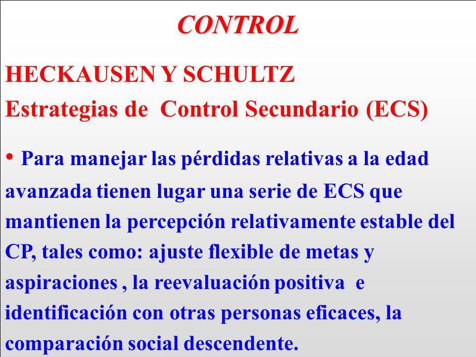 CONTROL HECKAUSEN Y SCHULTZ Estrategias de Control Secundario (ECS) Para manejar las pérdidas relativas a la edad avanzada tienen lugar una serie de E