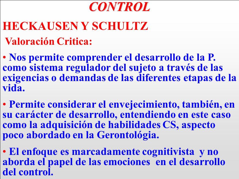 CONTROL HECKAUSEN Y SCHULTZ Valoración Critica: Nos permite comprender el desarrollo de la P. como sistema regulador del sujeto a través de las exigen