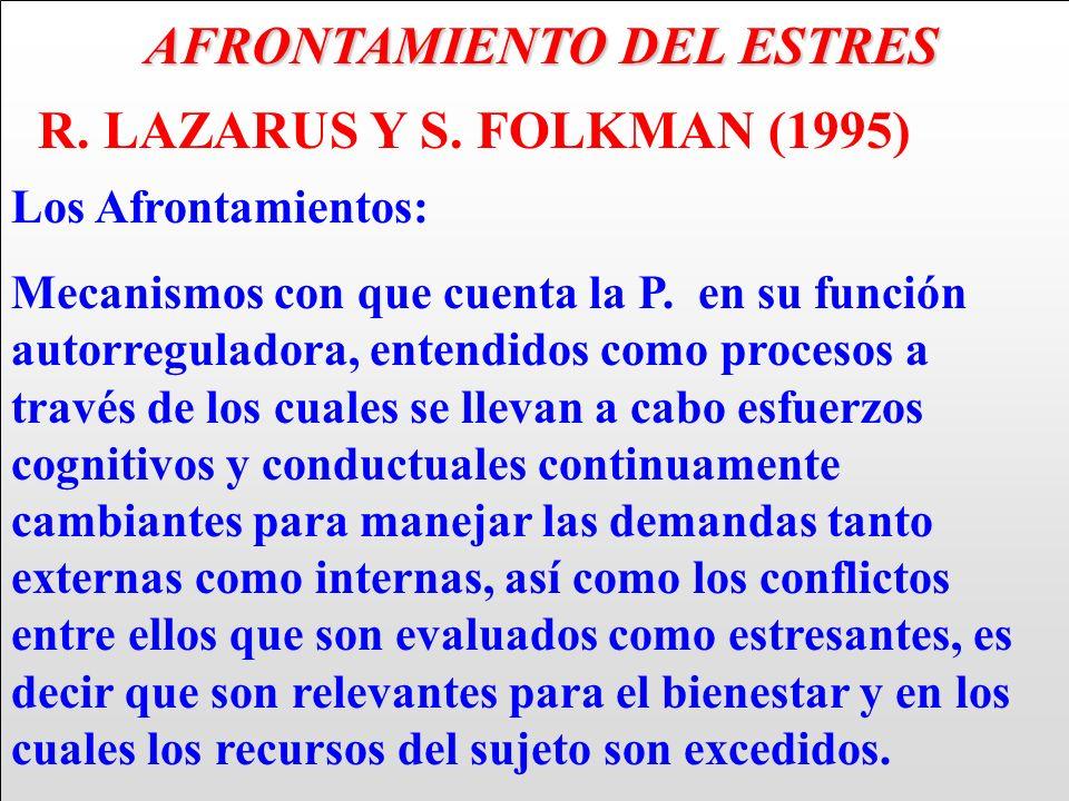 AFRONTAMIENTO DEL ESTRES AFRONTAMIENTO DEL ESTRES R. LAZARUS Y S. FOLKMAN (1995) Los Afrontamientos: Mecanismos con que cuenta la P. en su función aut
