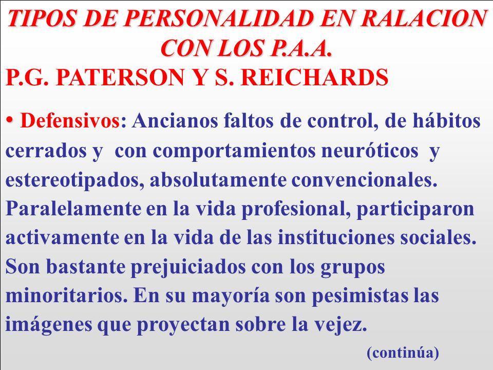 TIPOS DE PERSONALIDAD EN RALACION CON LOS P.A.A. P.G. PATERSON Y S. REICHARDS Defensivos: Ancianos faltos de control, de hábitos cerrados y con compor