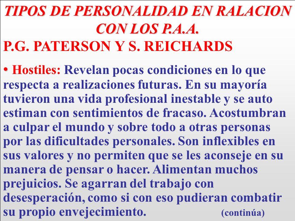 TIPOS DE PERSONALIDAD EN RALACION CON LOS P.A.A. P.G. PATERSON Y S. REICHARDS Hostiles: Revelan pocas condiciones en lo que respecta a realizaciones f