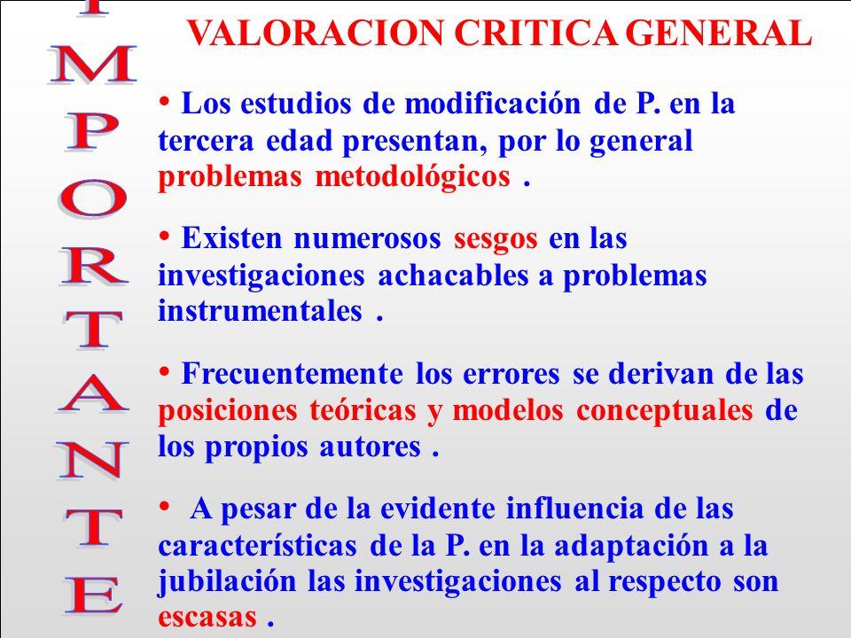 VALORACION CRITICA GENERAL Los estudios de modificación de P. en la tercera edad presentan, por lo general problemas metodológicos. Existen numerosos