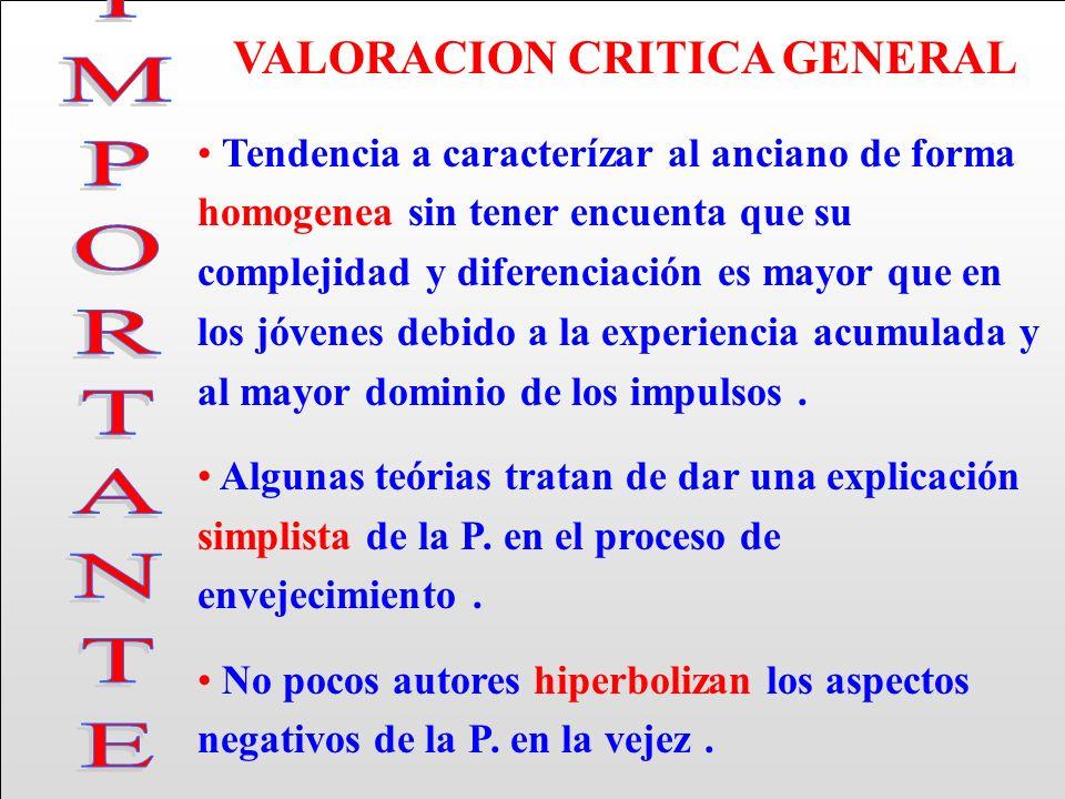 VALORACION CRITICA GENERAL Tendencia a caracterízar al anciano de forma homogenea sin tener encuenta que su complejidad y diferenciación es mayor que