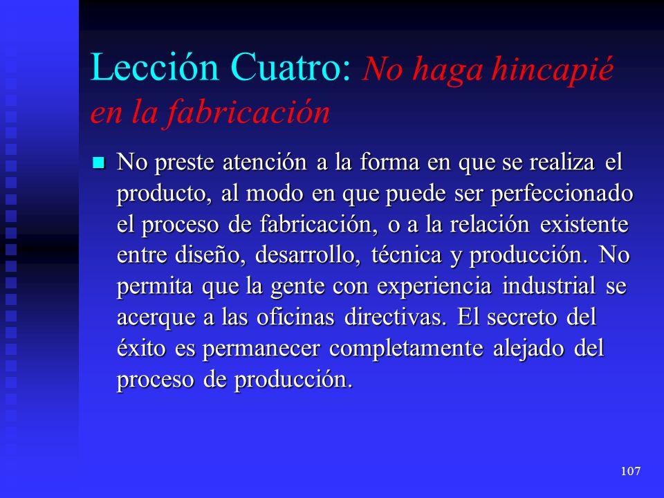 107 Lección Cuatro: No haga hincapié en la fabricación No preste atención a la forma en que se realiza el producto, al modo en que puede ser perfeccio