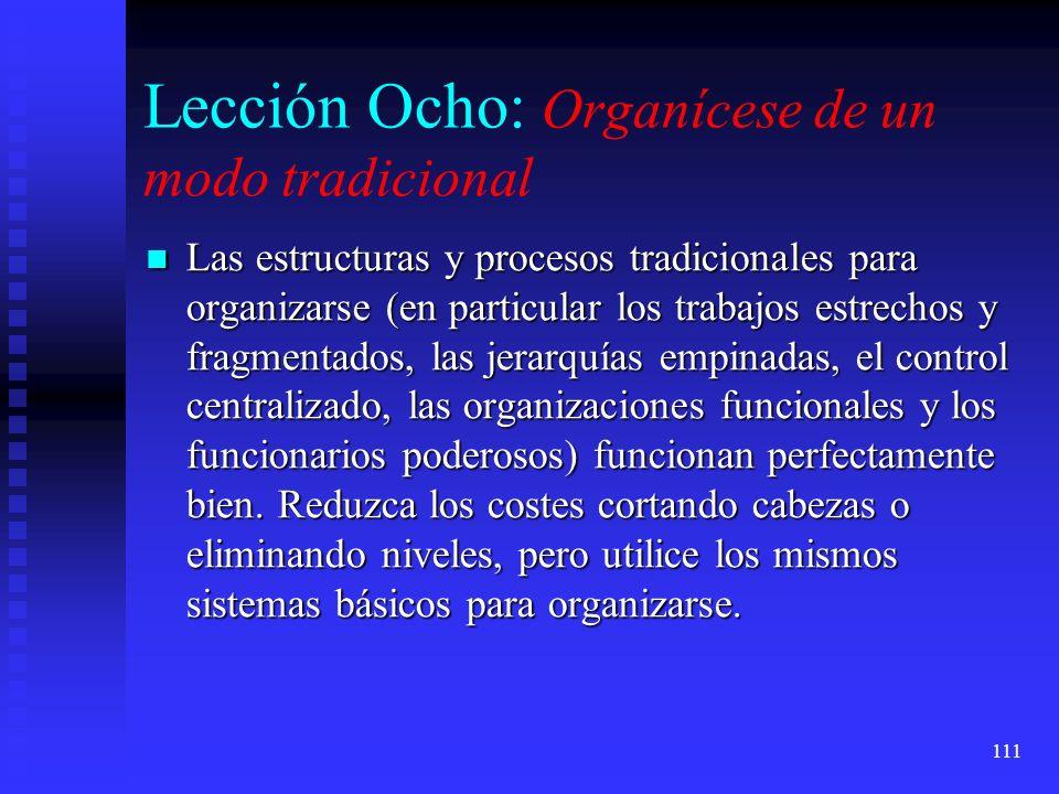 111 Lección Ocho: Organícese de un modo tradicional Las estructuras y procesos tradicionales para organizarse (en particular los trabajos estrechos y