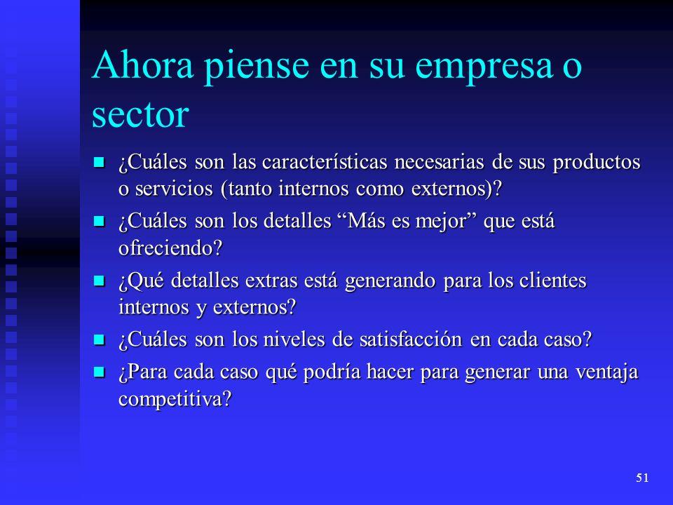 51 Ahora piense en su empresa o sector ¿Cuáles son las características necesarias de sus productos o servicios (tanto internos como externos)? ¿Cuáles