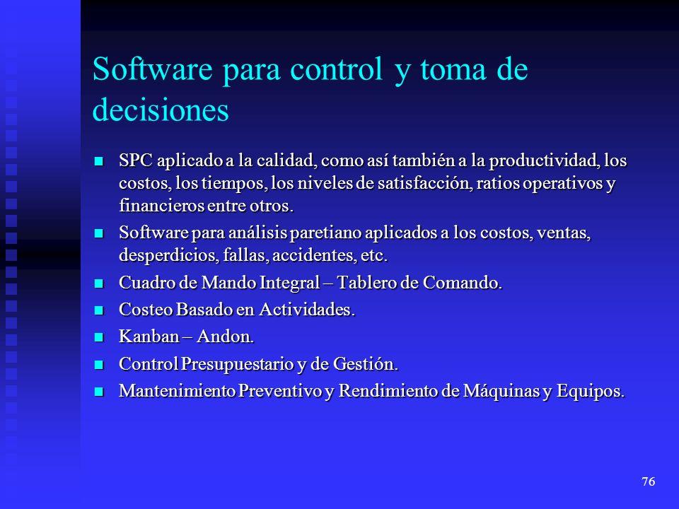 76 Software para control y toma de decisiones SPC aplicado a la calidad, como así también a la productividad, los costos, los tiempos, los niveles de